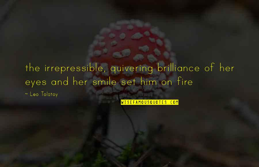 Her Smile And Eyes Quotes By Leo Tolstoy: the irrepressible, quivering brilliance of her eyes and