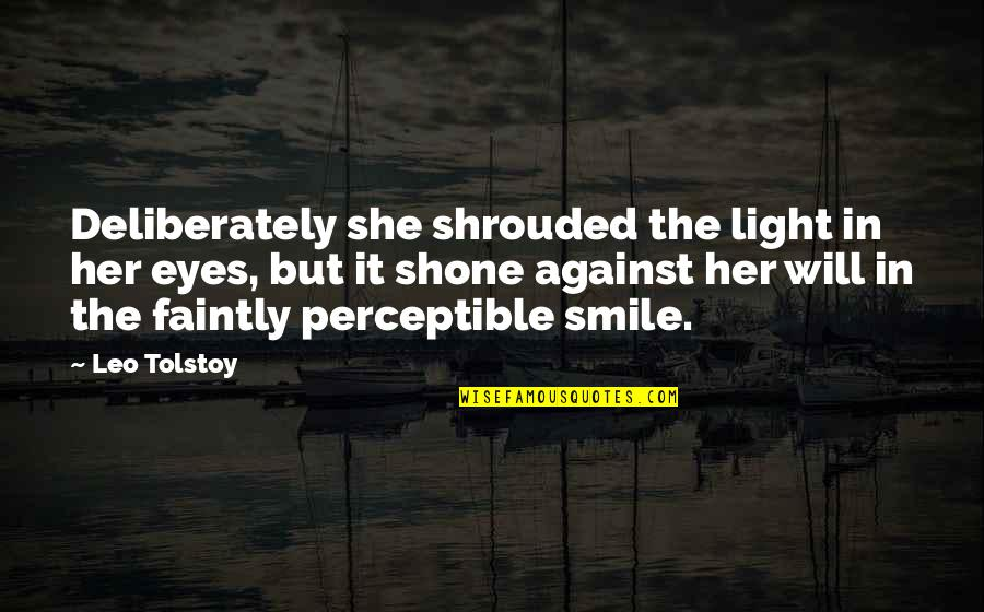 Her Smile And Eyes Quotes By Leo Tolstoy: Deliberately she shrouded the light in her eyes,