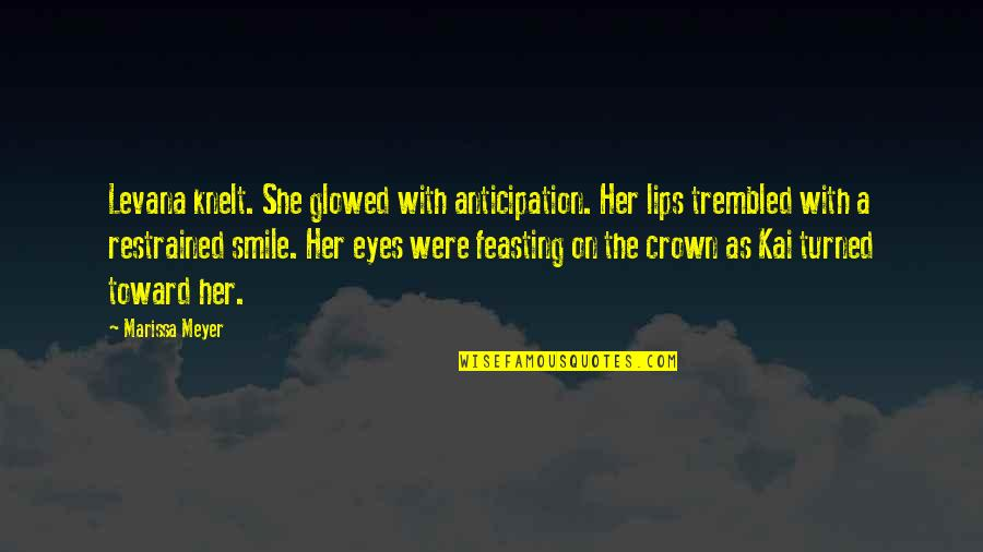 Her Smile And Eyes Quotes By Marissa Meyer: Levana knelt. She glowed with anticipation. Her lips