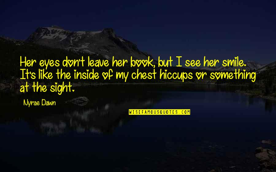 Her Smile And Eyes Quotes By Nyrae Dawn: Her eyes don't leave her book, but I