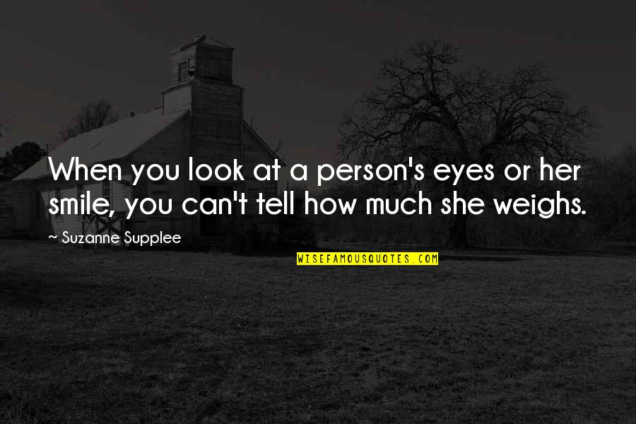 Her Smile And Eyes Quotes By Suzanne Supplee: When you look at a person's eyes or
