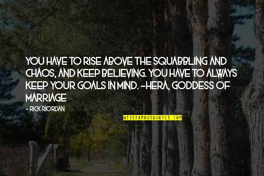 Hera Goddess Quotes By Rick Riordan: You have to rise above the squabbling and
