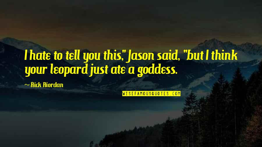 "Hera Goddess Quotes By Rick Riordan: I hate to tell you this,"" Jason said,"
