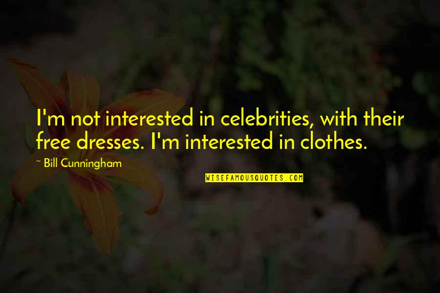 Hera In The Iliad Quotes By Bill Cunningham: I'm not interested in celebrities, with their free