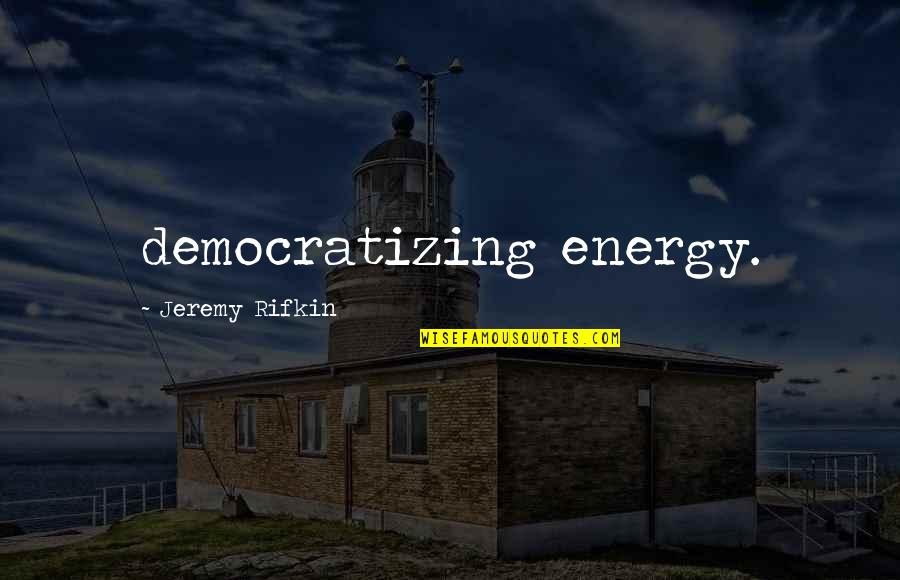 Hera In The Iliad Quotes By Jeremy Rifkin: democratizing energy.