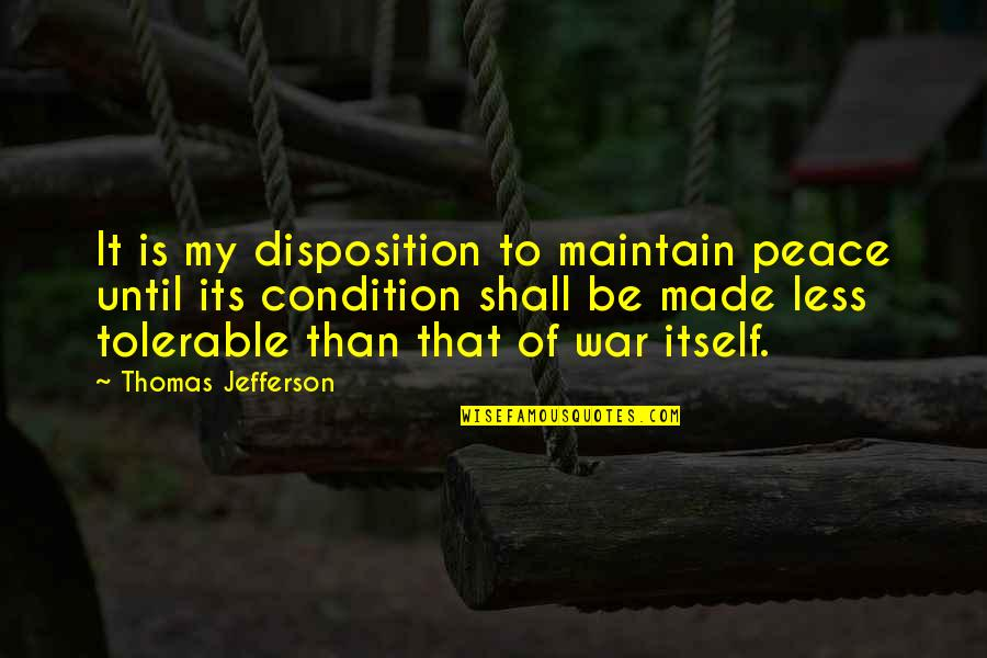 Hera In The Iliad Quotes By Thomas Jefferson: It is my disposition to maintain peace until