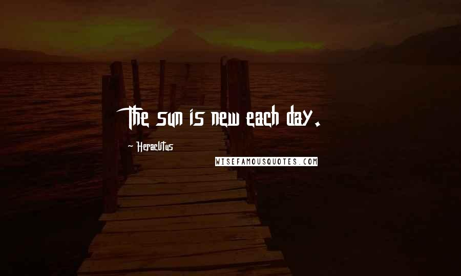 Heraclitus quotes: The sun is new each day.