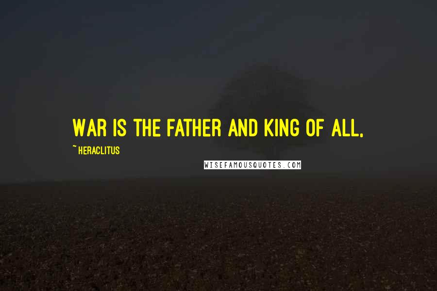 Heraclitus quotes: War is the father and king of all,