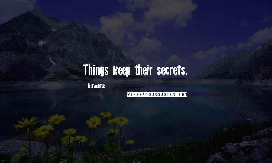 Heraclitus quotes: Things keep their secrets.