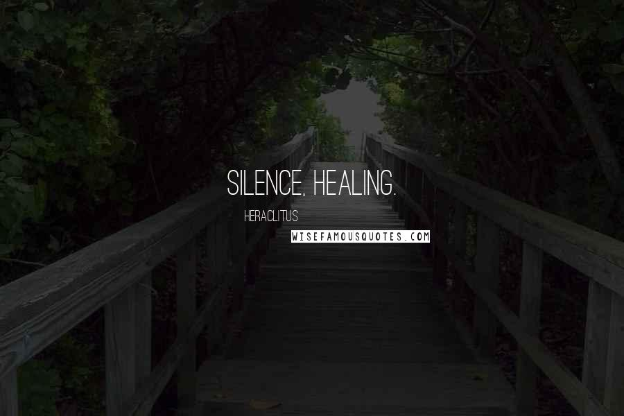 Heraclitus quotes: Silence, healing.
