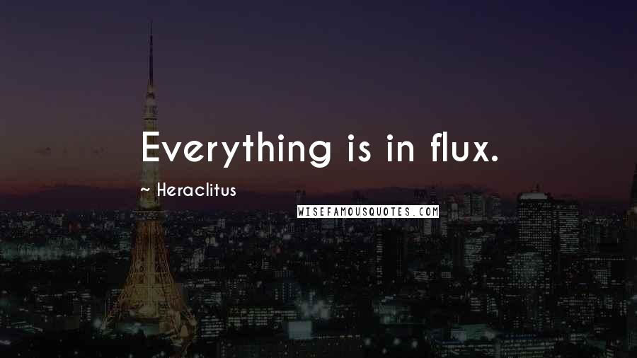 Heraclitus quotes: Everything is in flux.