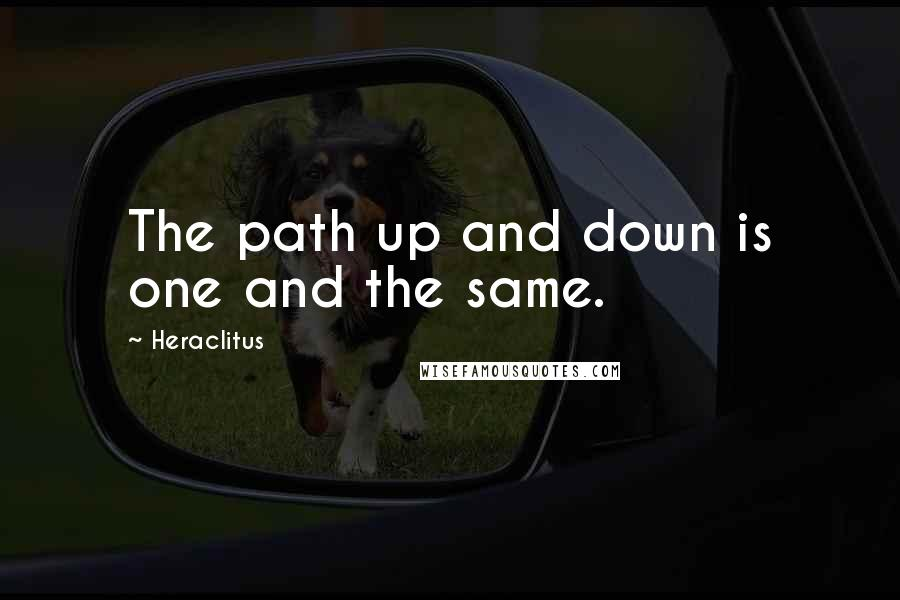 Heraclitus quotes: The path up and down is one and the same.