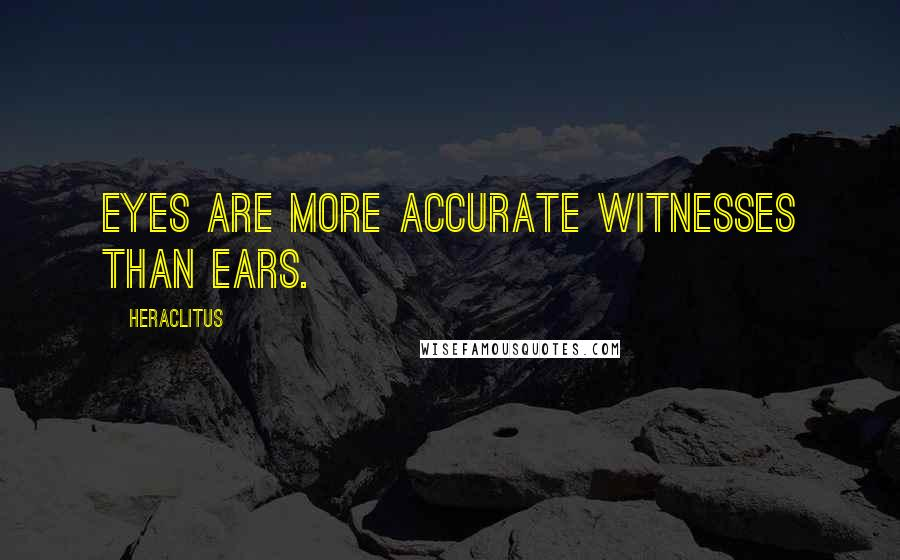 Heraclitus quotes: Eyes are more accurate witnesses than ears.