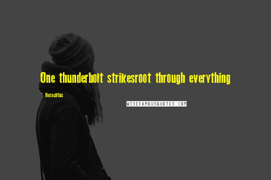 Heraclitus quotes: One thunderbolt strikesroot through everything