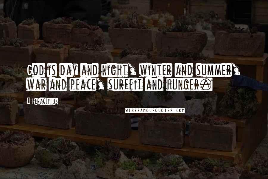 Heraclitus quotes: God is day and night, winter and summer, war and peace, surfeit and hunger.