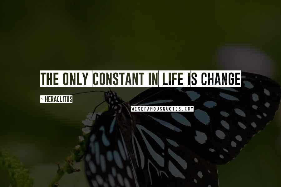 Heraclitus quotes: The only constant in life is change