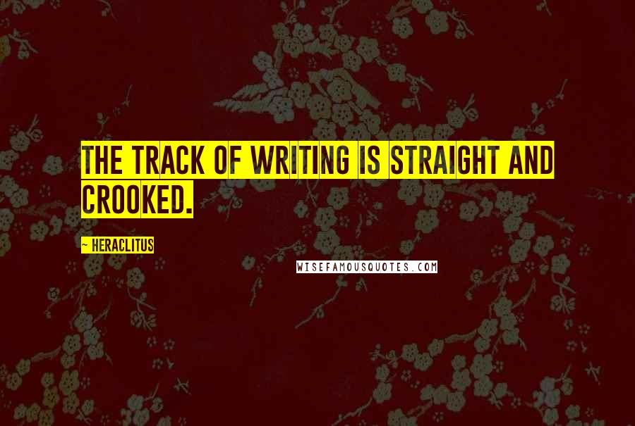 Heraclitus quotes: The track of writing is straight and crooked.