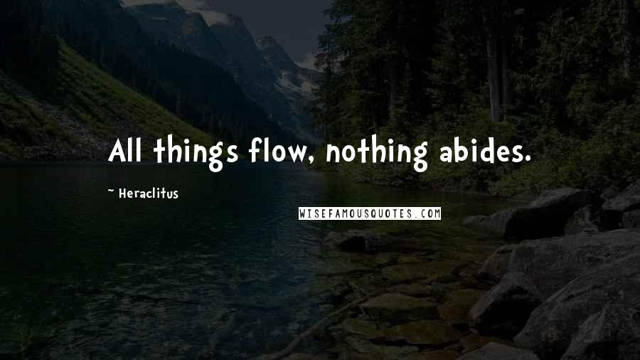Heraclitus quotes: All things flow, nothing abides.