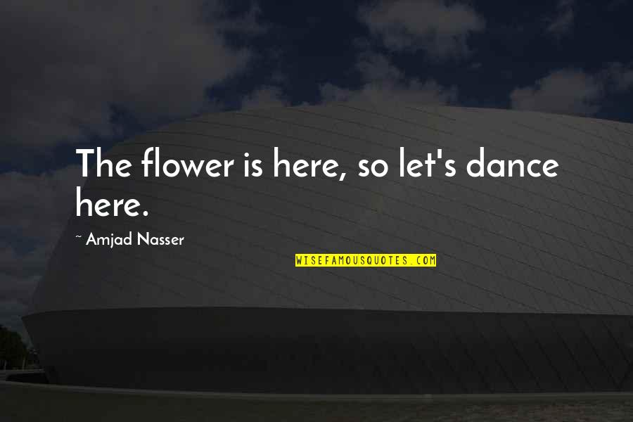 Herbalife Positive Quotes By Amjad Nasser: The flower is here, so let's dance here.