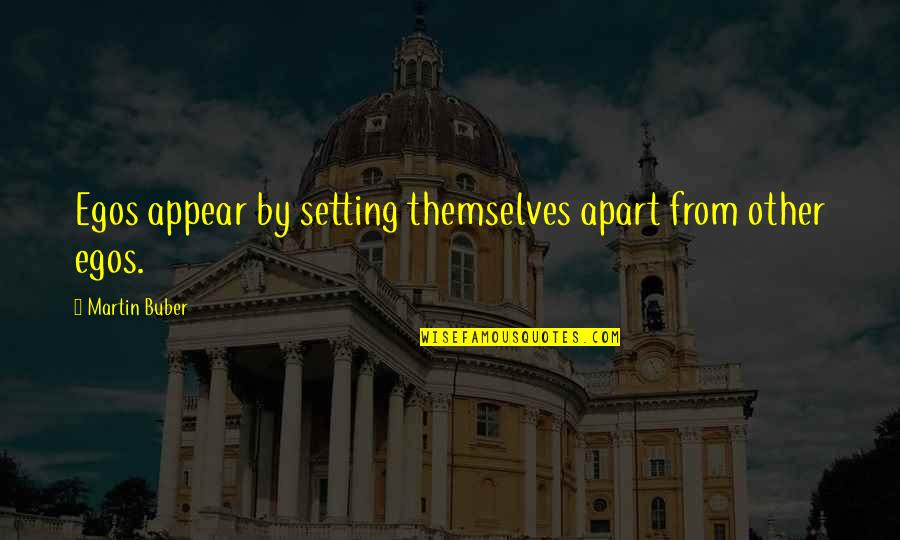 Herbalife Positive Quotes By Martin Buber: Egos appear by setting themselves apart from other