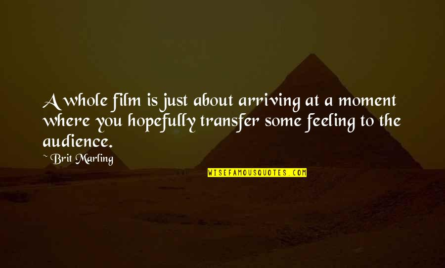 Herbaria Quotes By Brit Marling: A whole film is just about arriving at