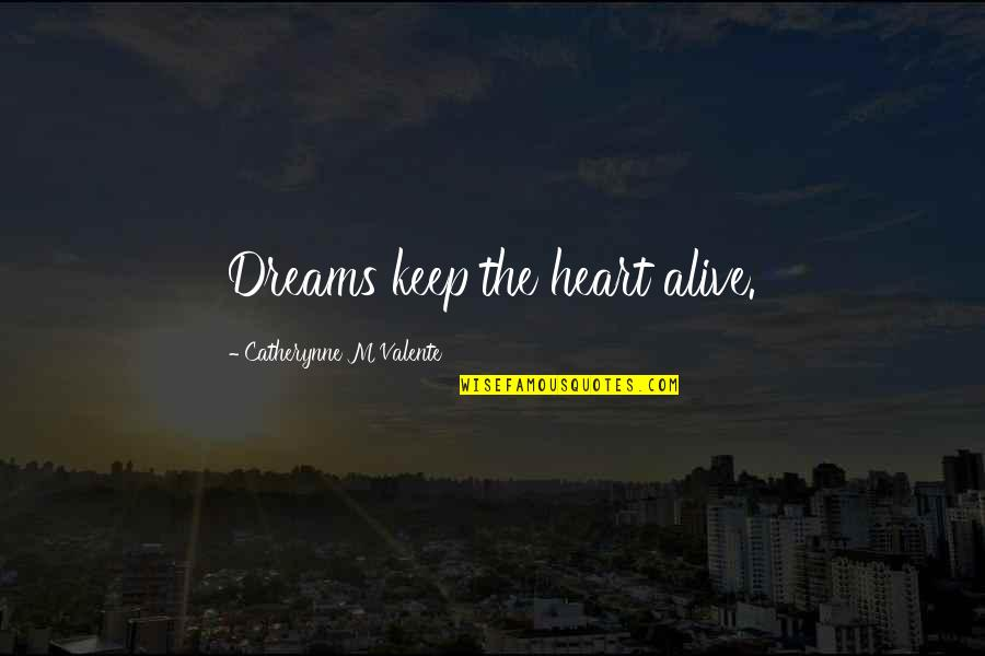 Herbaria Quotes By Catherynne M Valente: Dreams keep the heart alive.