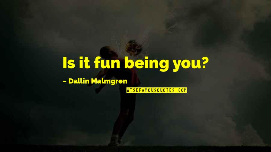 Herbaria Quotes By Dallin Malmgren: Is it fun being you?