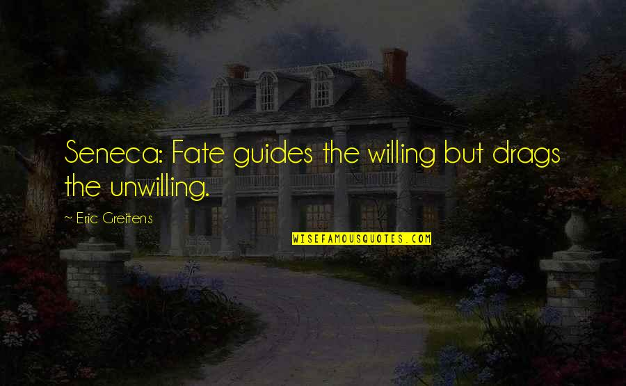 Herbaria Quotes By Eric Greitens: Seneca: Fate guides the willing but drags the