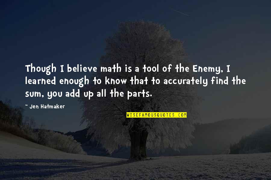 Herbaria Quotes By Jen Hatmaker: Though I believe math is a tool of