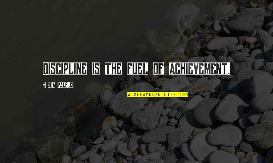 Herbaria Quotes By Soa Palelei: Discipline is the fuel of achievement.