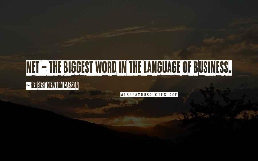 Herbert Newton Casson quotes: Net - the biggest word in the language of business.