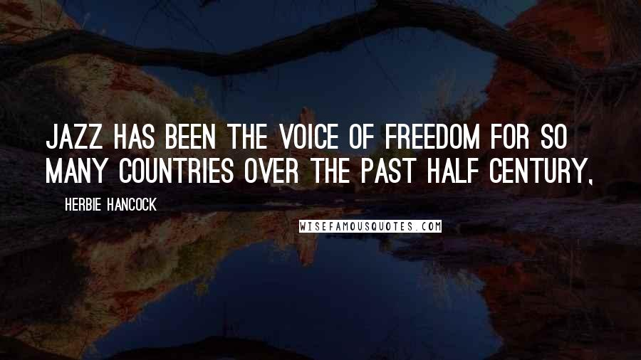 Herbie Hancock quotes: Jazz has been the voice of freedom for so many countries over the past half century,