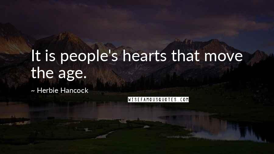Herbie Hancock quotes: It is people's hearts that move the age.