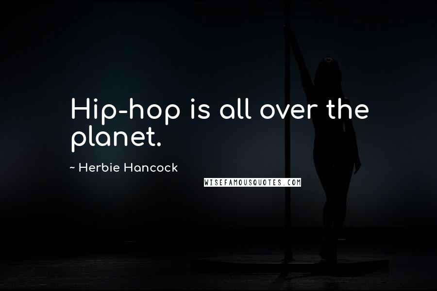 Herbie Hancock quotes: Hip-hop is all over the planet.