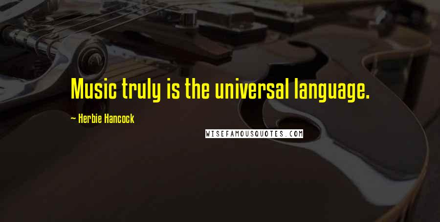 Herbie Hancock quotes: Music truly is the universal language.
