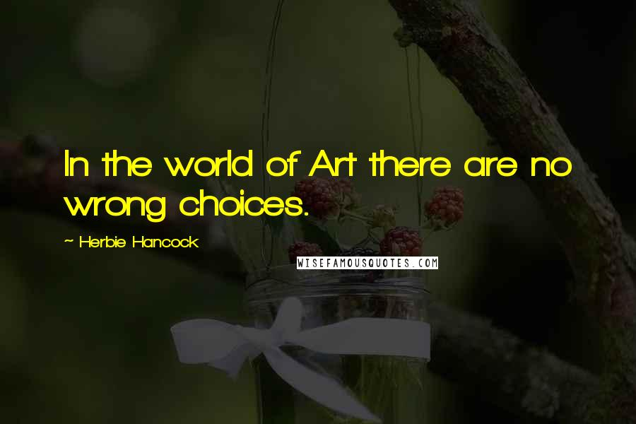 Herbie Hancock quotes: In the world of Art there are no wrong choices.
