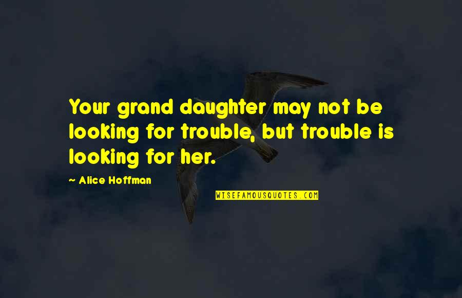 Her'daughter Quotes By Alice Hoffman: Your grand daughter may not be looking for