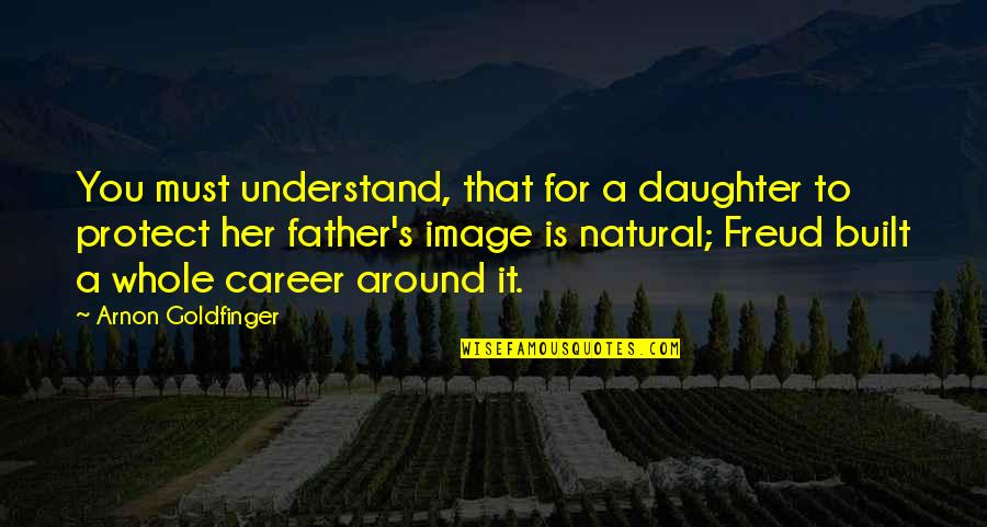 Her'daughter Quotes By Arnon Goldfinger: You must understand, that for a daughter to