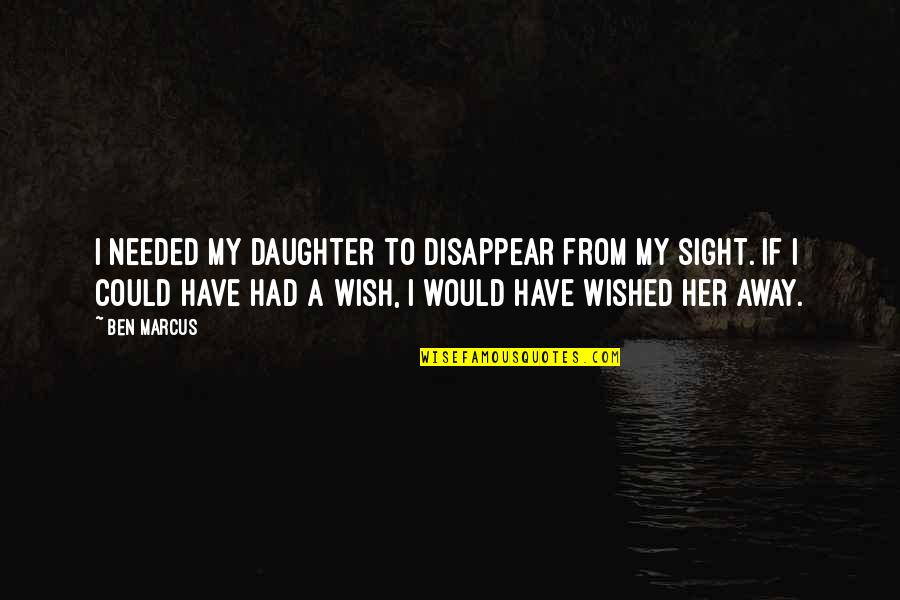 Her'daughter Quotes By Ben Marcus: I needed my daughter to disappear from my