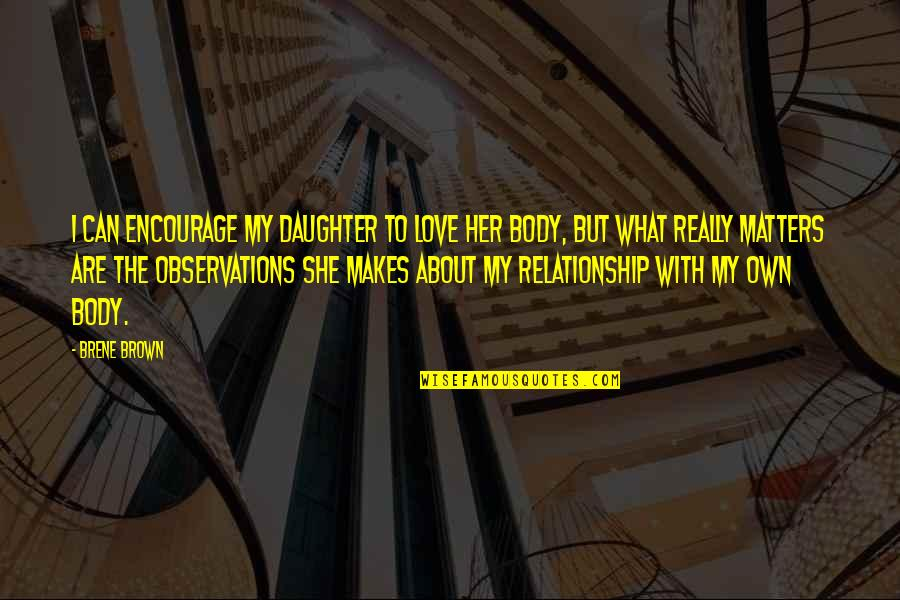 Her'daughter Quotes By Brene Brown: I can encourage my daughter to love her