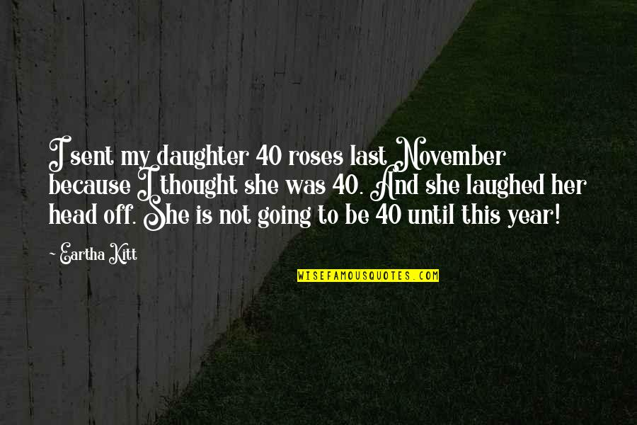 Her'daughter Quotes By Eartha Kitt: I sent my daughter 40 roses last November