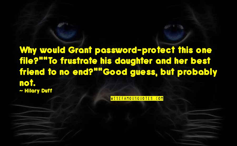 "Her'daughter Quotes By Hilary Duff: Why would Grant password-protect this one file?""""To frustrate"