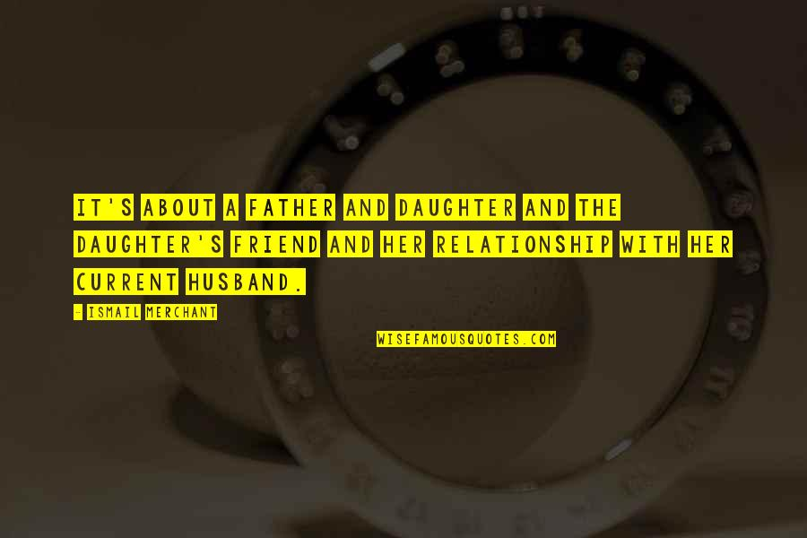 Her'daughter Quotes By Ismail Merchant: It's about a father and daughter and the
