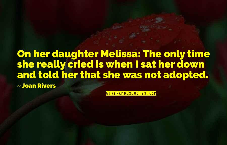 Her'daughter Quotes By Joan Rivers: On her daughter Melissa: The only time she