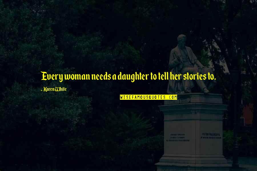 Her'daughter Quotes By Karen White: Every woman needs a daughter to tell her