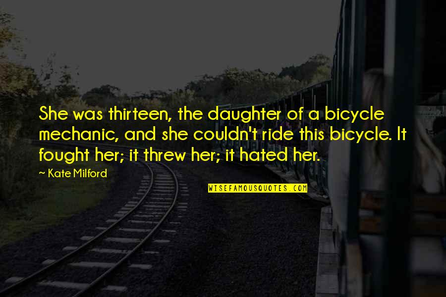 Her'daughter Quotes By Kate Milford: She was thirteen, the daughter of a bicycle