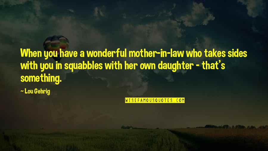 Her'daughter Quotes By Lou Gehrig: When you have a wonderful mother-in-law who takes