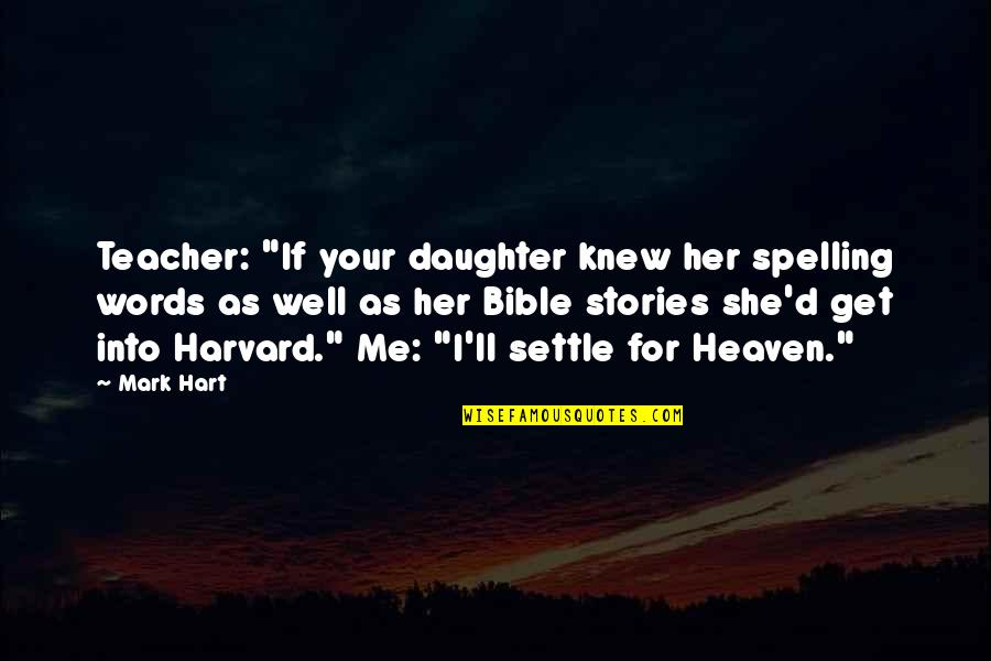 "Her'daughter Quotes By Mark Hart: Teacher: ""If your daughter knew her spelling words"
