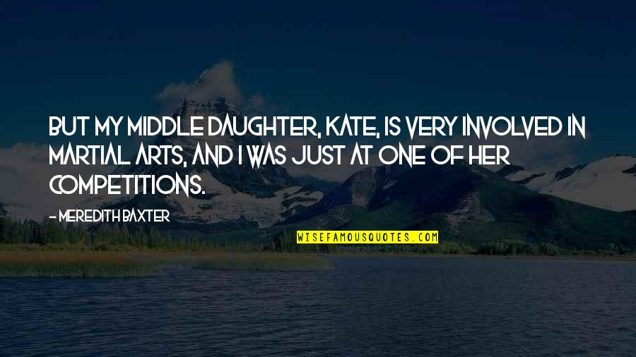 Her'daughter Quotes By Meredith Baxter: But my middle daughter, Kate, is very involved