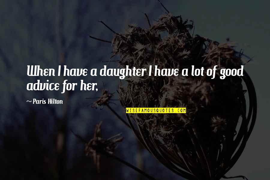 Her'daughter Quotes By Paris Hilton: When I have a daughter I have a